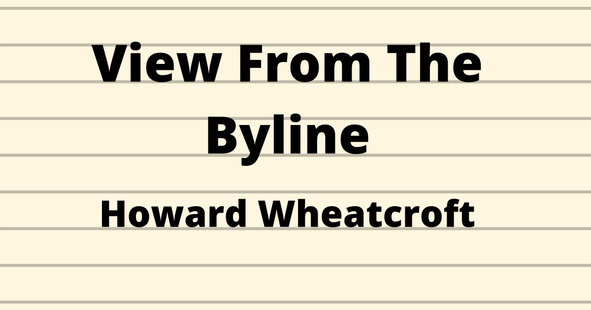 View From The Byline - Howard Wheatcroft